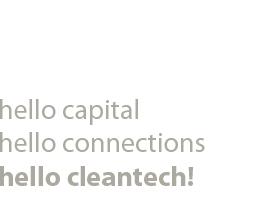 Hello capital, hello connections, hello cleantech!